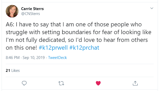 A6: I have to say that I am one of those people who struggle with setting boundaries for fear of looking like I'm not fully dedicated, so I'd love to hear from others on this one! #k12prwell #k12prchat