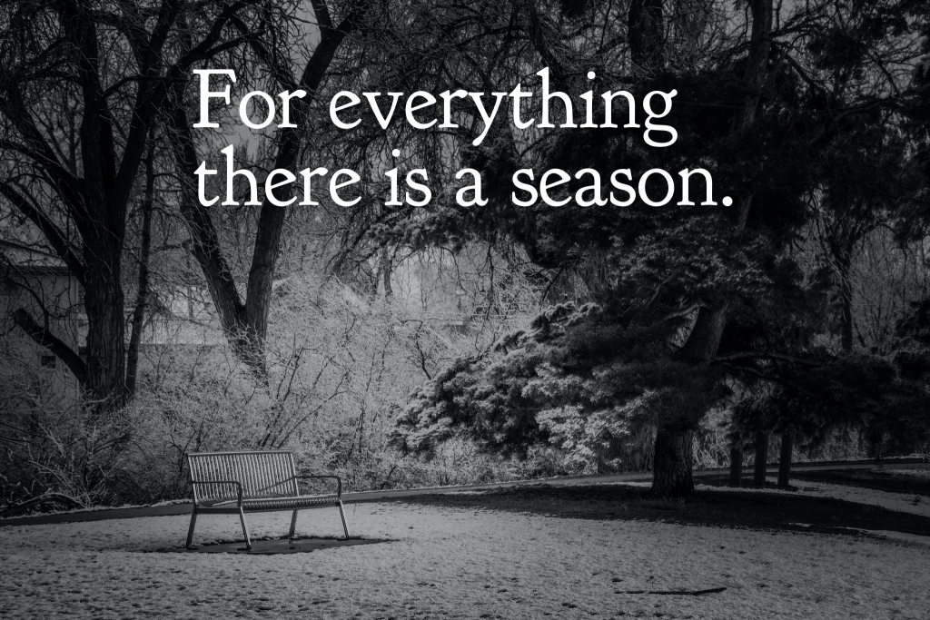For everything there is a season.